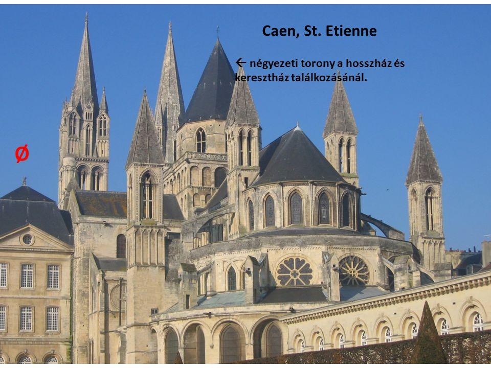 Caen, St. Etienne  négyezeti torony a hosszház és keresztház találkozásánál. Ø