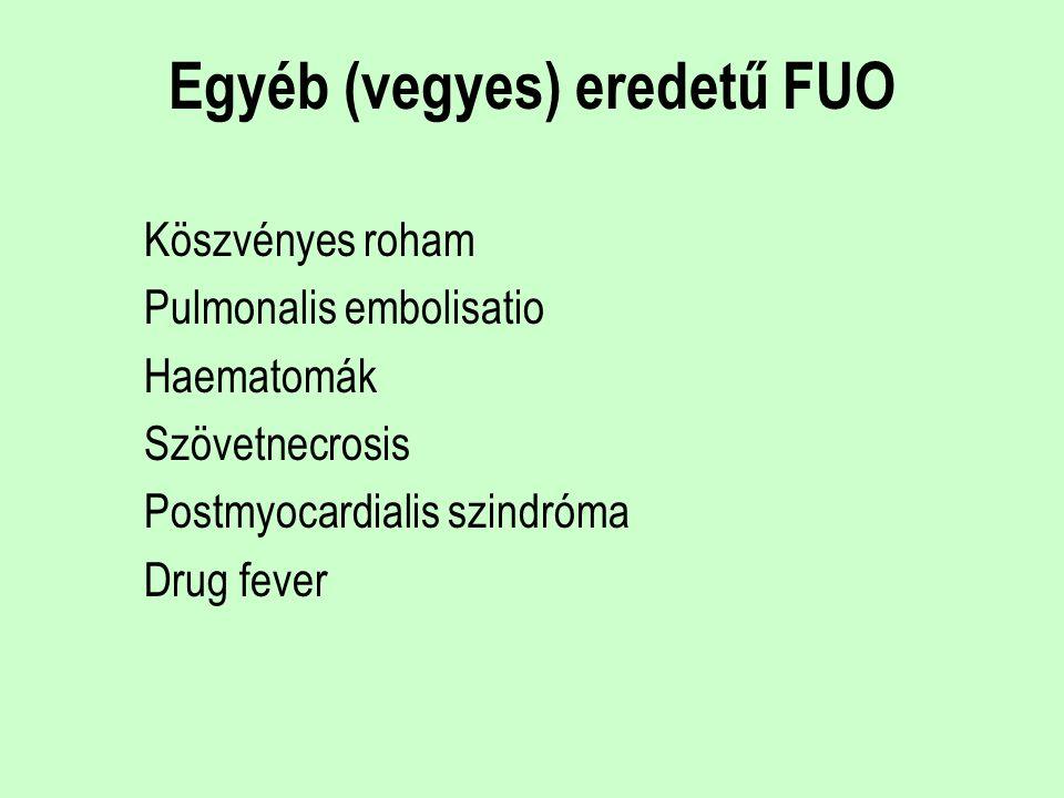 Egyéb (vegyes) eredetű FUO Köszvényes roham Pulmonalis embolisatio Haematomák Szövetnecrosis Postmyocardialis szindróma Drug fever