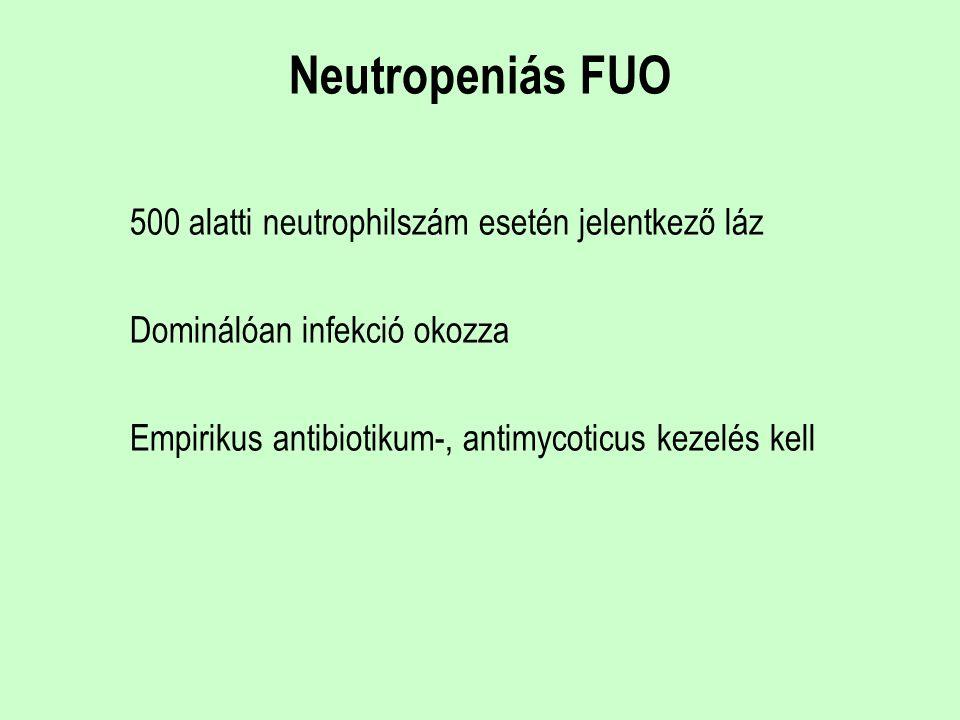 Neutropeniás FUO 500 alatti neutrophilszám esetén jelentkező láz Dominálóan infekció okozza Empirikus antibiotikum-, antimycoticus kezelés kell