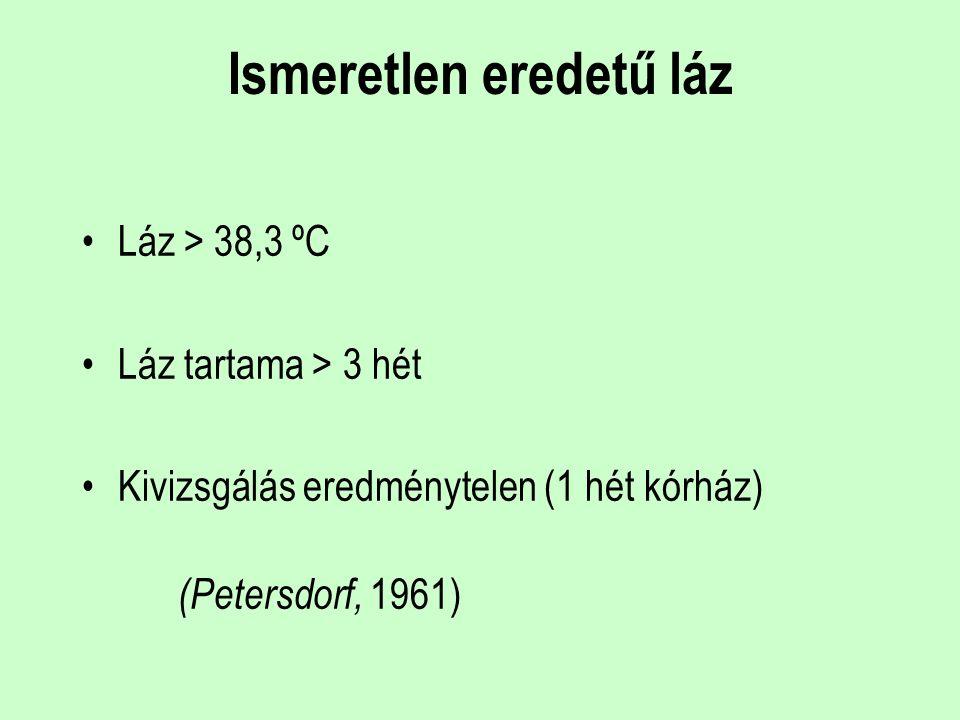 Ismeretlen eredetű láz Láz > 38,3 ºC Láz tartama > 3 hét Kivizsgálás eredménytelen (1 hét kórház) (Petersdorf, 1961)