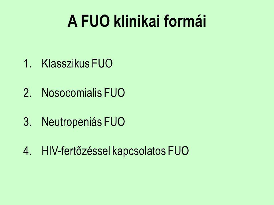 A FUO klinikai formái 1.Klasszikus FUO 2.Nosocomialis FUO 3.Neutropeniás FUO 4.HIV-fertőzéssel kapcsolatos FUO
