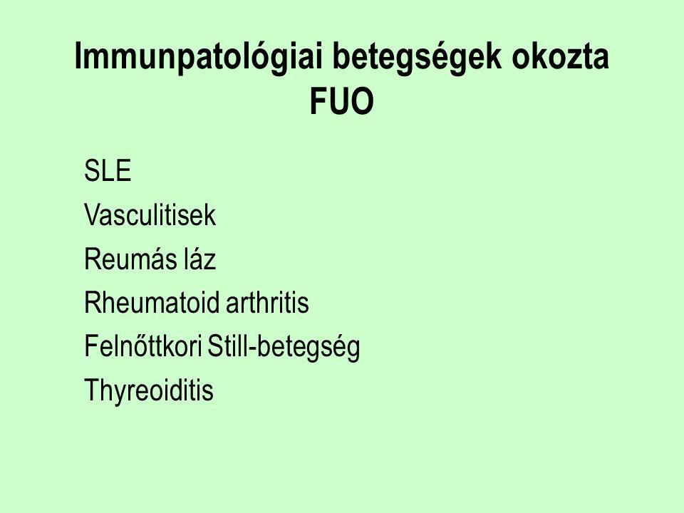 Immunpatológiai betegségek okozta FUO SLE Vasculitisek Reumás láz Rheumatoid arthritis Felnőttkori Still-betegség Thyreoiditis