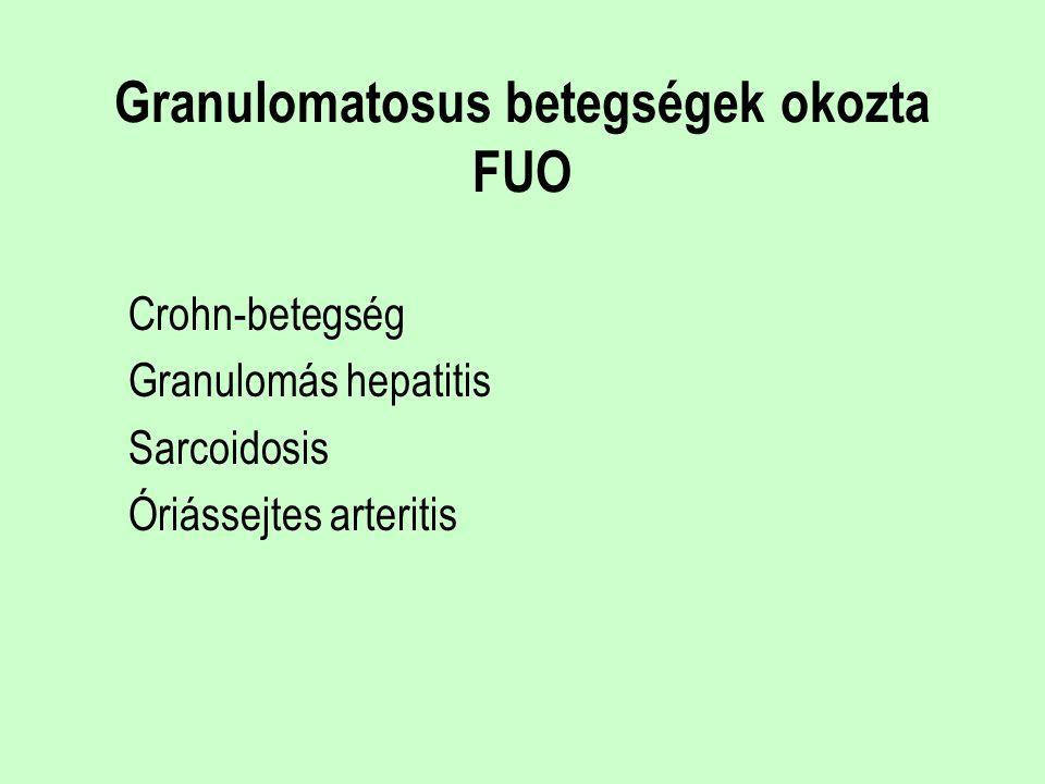 Granulomatosus betegségek okozta FUO Crohn-betegség Granulomás hepatitis Sarcoidosis Óriássejtes arteritis