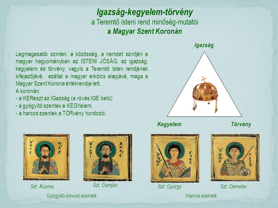 Legmagasabb szinten, a közösség, a nemzet szintjén a magyar hagyományban az ISTENI JÓSÁG, az igazság, kegyelem és törvény, vagyis a Teremtő Isten rendjének kifejezőjévé, ezáltal a magyar erkölcs alapjává, maga a Magyar Szent Korona értékrendje lett.