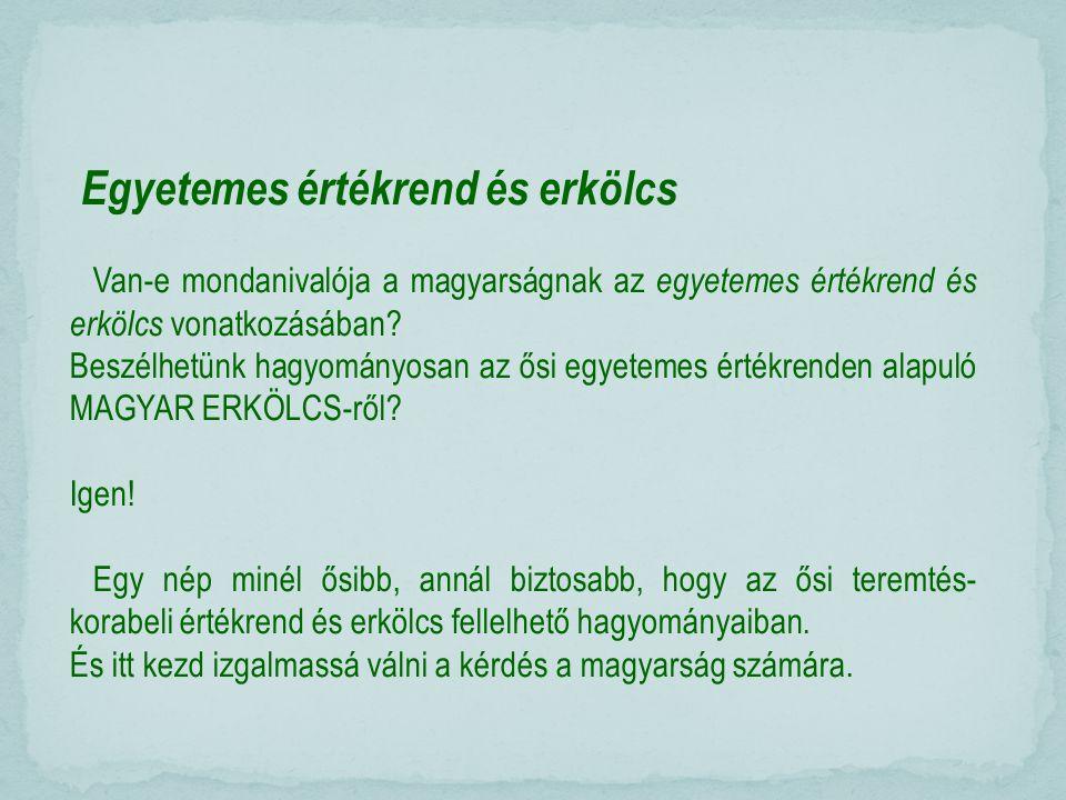Egyetemes értékrend és erkölcs Van-e mondanivalója a magyarságnak az egyetemes értékrend és erkölcs vonatkozásában.