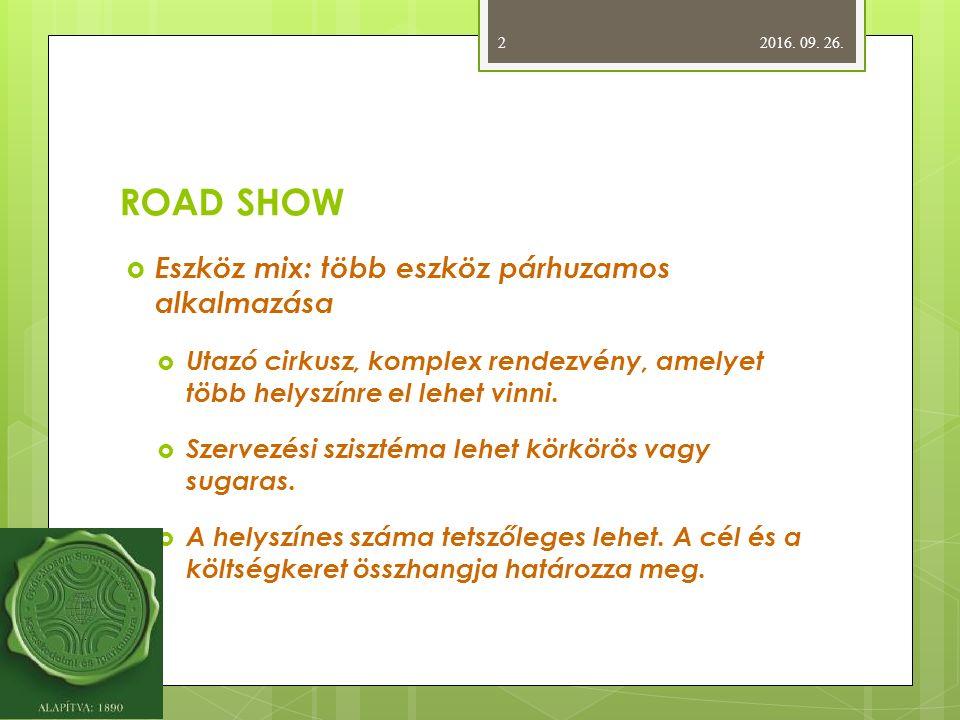 ROAD SHOW  Eszköz mix: több eszköz párhuzamos alkalmazása  Utazó cirkusz, komplex rendezvény, amelyet több helyszínre el lehet vinni.