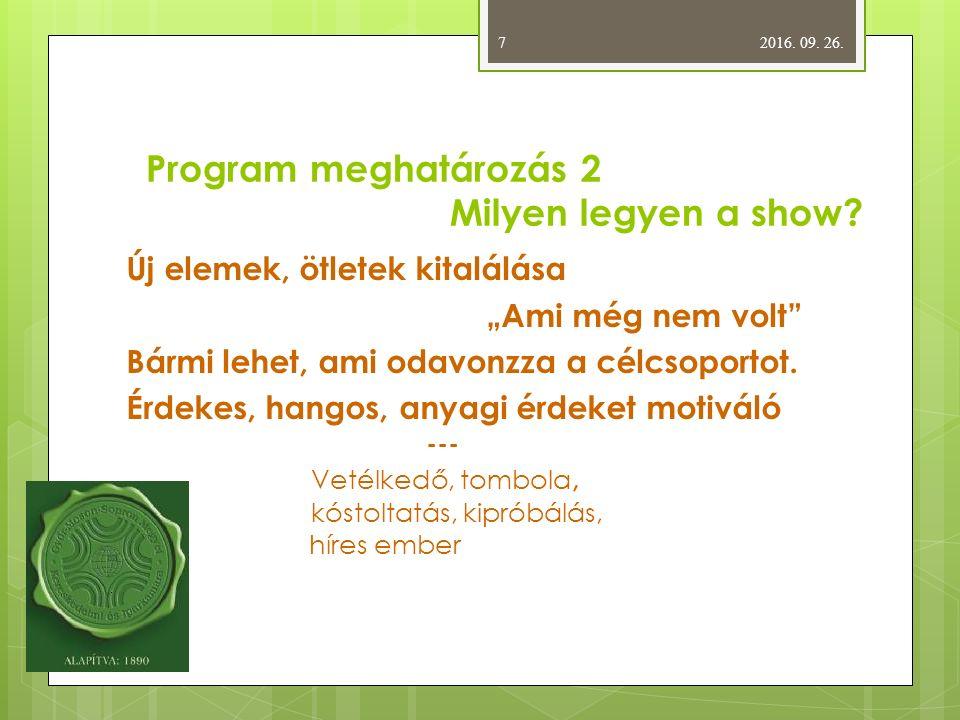 Program meghatározás 3 Mikor, meddig tartson a show.