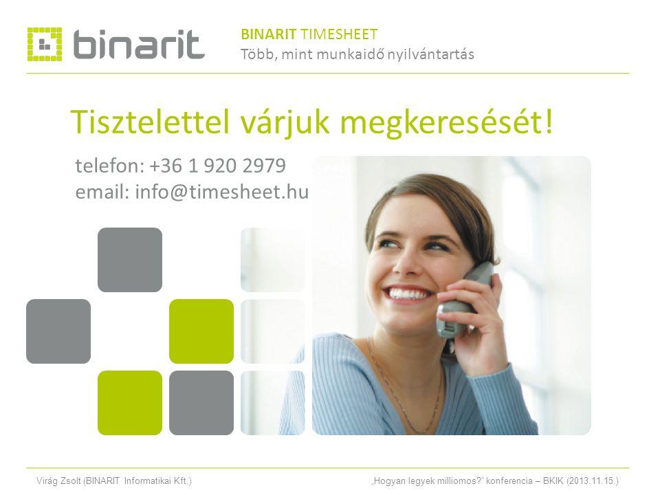 """Virág Zsolt (BINARIT Informatikai Kft.)""""Hogyan legyek milliomos konferencia – BKIK (2013.11.15.) Tisztelettel várjuk megkeresését."""