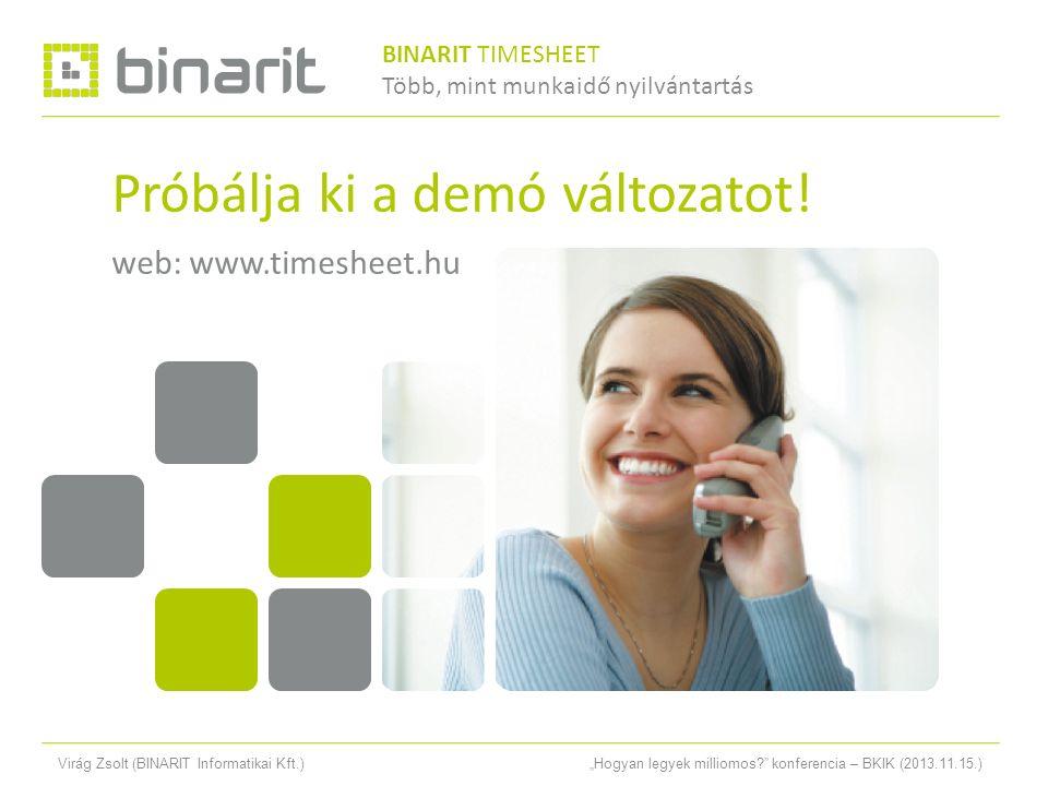 """Virág Zsolt (BINARIT Informatikai Kft.)""""Hogyan legyek milliomos konferencia – BKIK (2013.11.15.) Próbálja ki a demó változatot."""