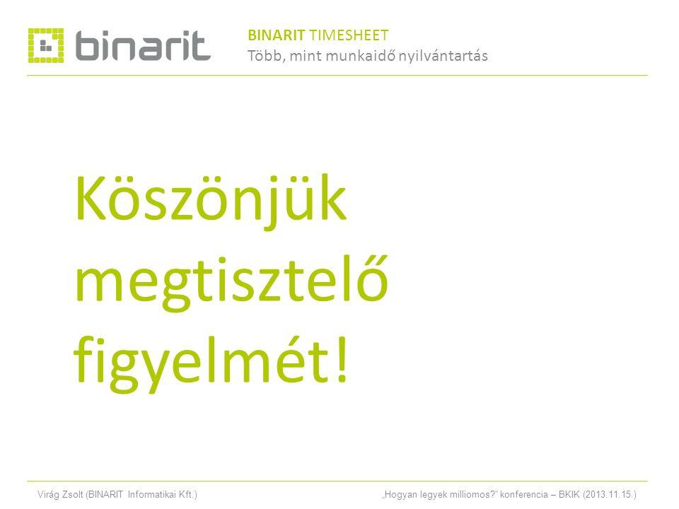 """Virág Zsolt (BINARIT Informatikai Kft.)""""Hogyan legyek milliomos konferencia – BKIK (2013.11.15.) Köszönjük megtisztelő figyelmét."""