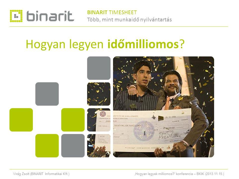 """Virág Zsolt (BINARIT Informatikai Kft.)""""Hogyan legyek milliomos? konferencia – BKIK (2013.11.15.) TIMESHEET CLIENT BINARIT TIMESHEET Több, mint munkaidő nyilvántartás"""
