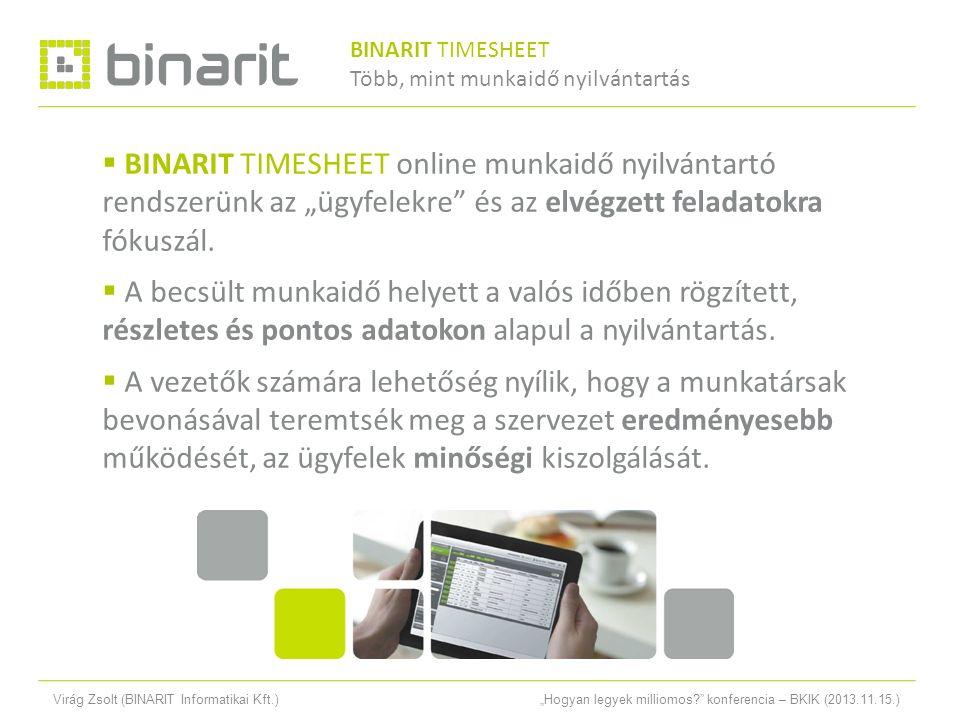 """Virág Zsolt (BINARIT Informatikai Kft.)""""Hogyan legyek milliomos? konferencia – BKIK (2013.11.15.) Versenyelőny biztosítása  A munkahelyi és projekt folyamatok átláthatóvá válnak, az adminisztráció egyszerűsödik."""