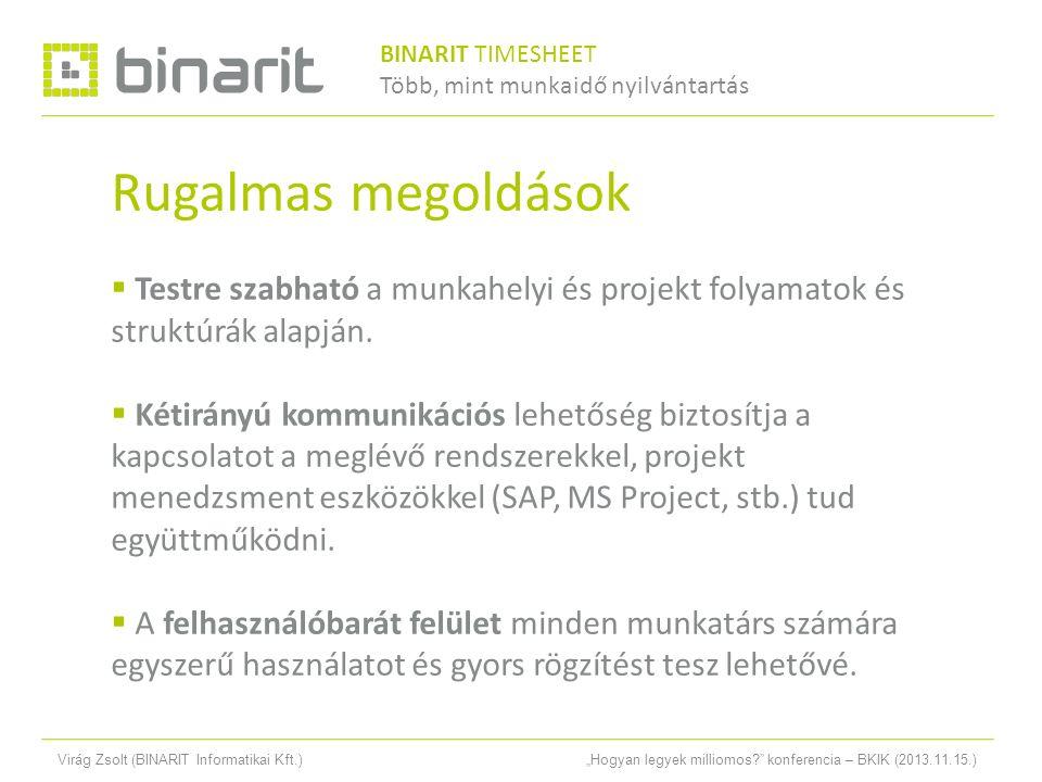 """Virág Zsolt (BINARIT Informatikai Kft.)""""Hogyan legyek milliomos konferencia – BKIK (2013.11.15.) Rugalmas megoldások  Testre szabható a munkahelyi és projekt folyamatok és struktúrák alapján."""