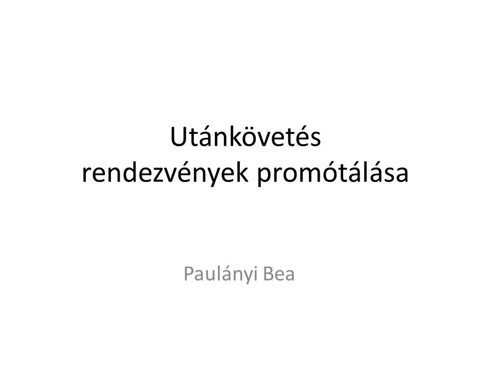 Utánkövetés rendezvények promótálása Paulányi Bea