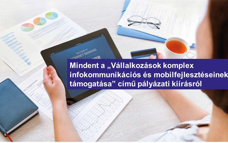 """Mindent a """"Vállalkozások komplex infokommunikációs és mobilfejlesztéseinek támogatása című pályázati kiírásról"""