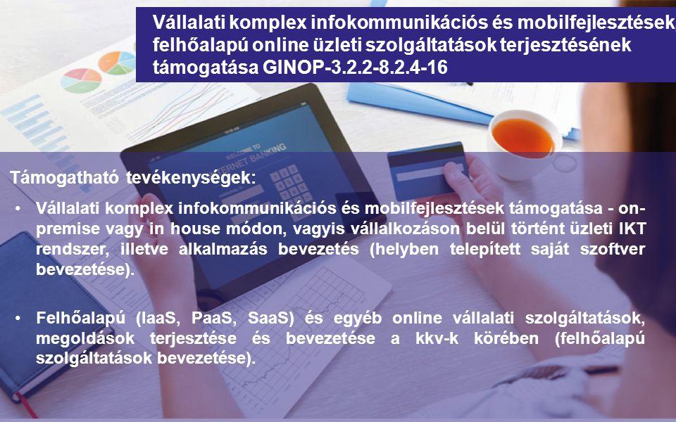 Támogatható tevékenységek: Vállalati komplex infokommunikációs és mobilfejlesztések támogatása - on- premise vagy in house módon, vagyis vállalkozáson belül történt üzleti IKT rendszer, illetve alkalmazás bevezetés (helyben telepített saját szoftver bevezetése).