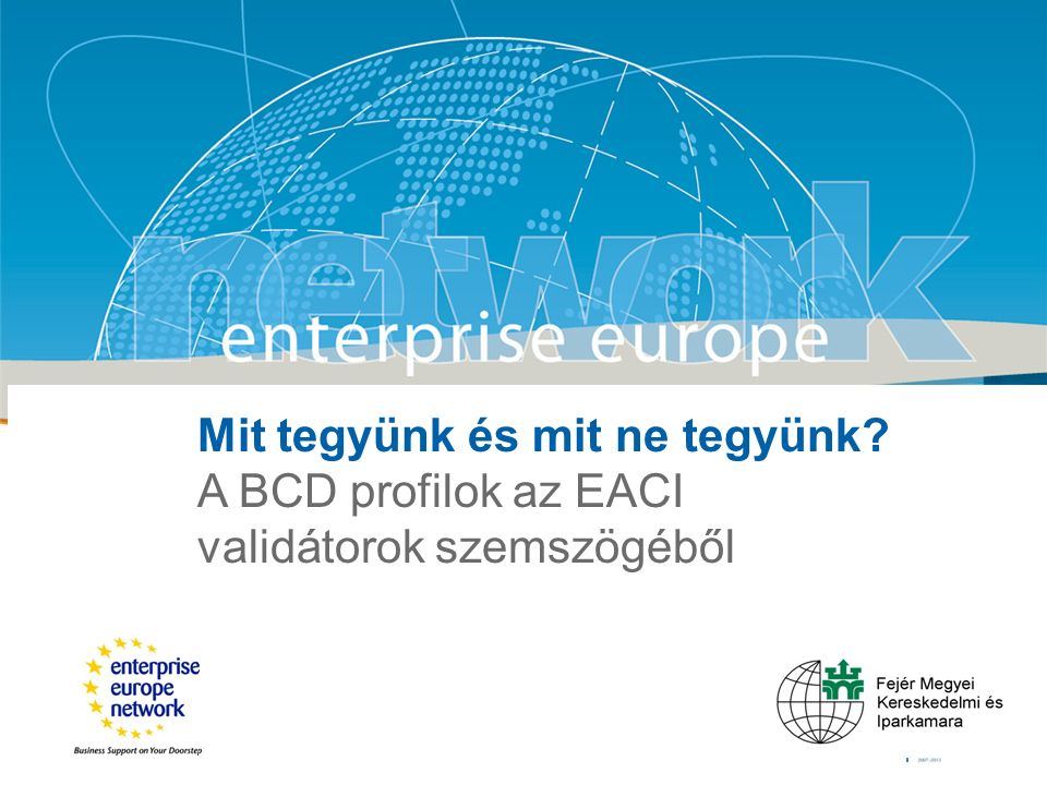 Title Sub-title European Commission Enterprise and Industry Mit tegyünk és mit ne tegyünk.