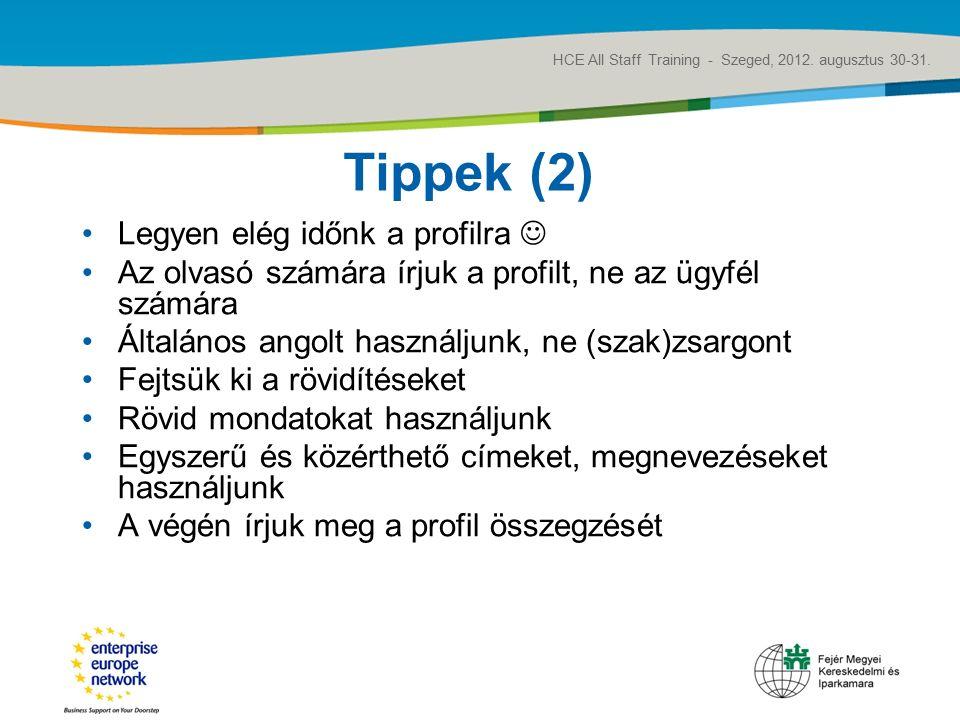 Title of the presentation | Date |‹#› Tippek (2) Legyen elég időnk a profilra Az olvasó számára írjuk a profilt, ne az ügyfél számára Általános angolt használjunk, ne (szak)zsargont Fejtsük ki a rövidítéseket Rövid mondatokat használjunk Egyszerű és közérthető címeket, megnevezéseket használjunk A végén írjuk meg a profil összegzését HCE All Staff Training - Szeged, 2012.
