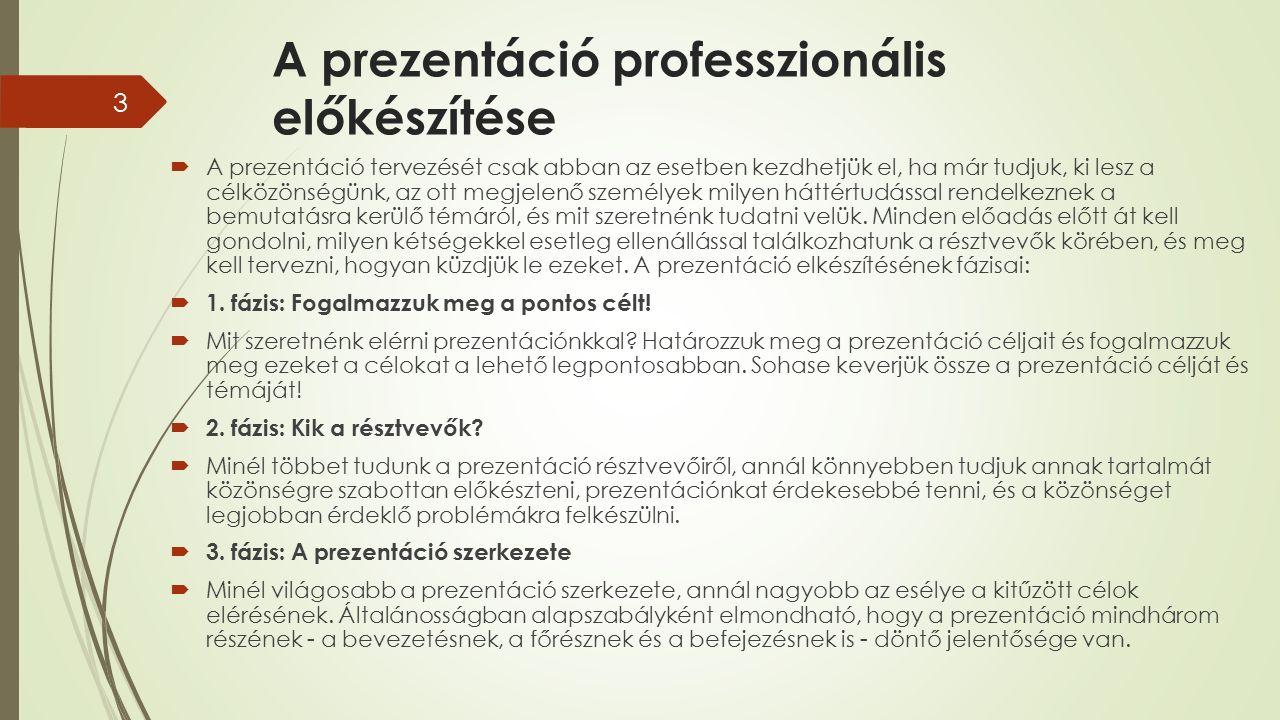 A prezentáció professzionális előkészítése  A prezentáció tervezését csak abban az esetben kezdhetjük el, ha már tudjuk, ki lesz a célközönségünk, az ott megjelenő személyek milyen háttértudással rendelkeznek a bemutatásra kerülő témáról, és mit szeretnénk tudatni velük.