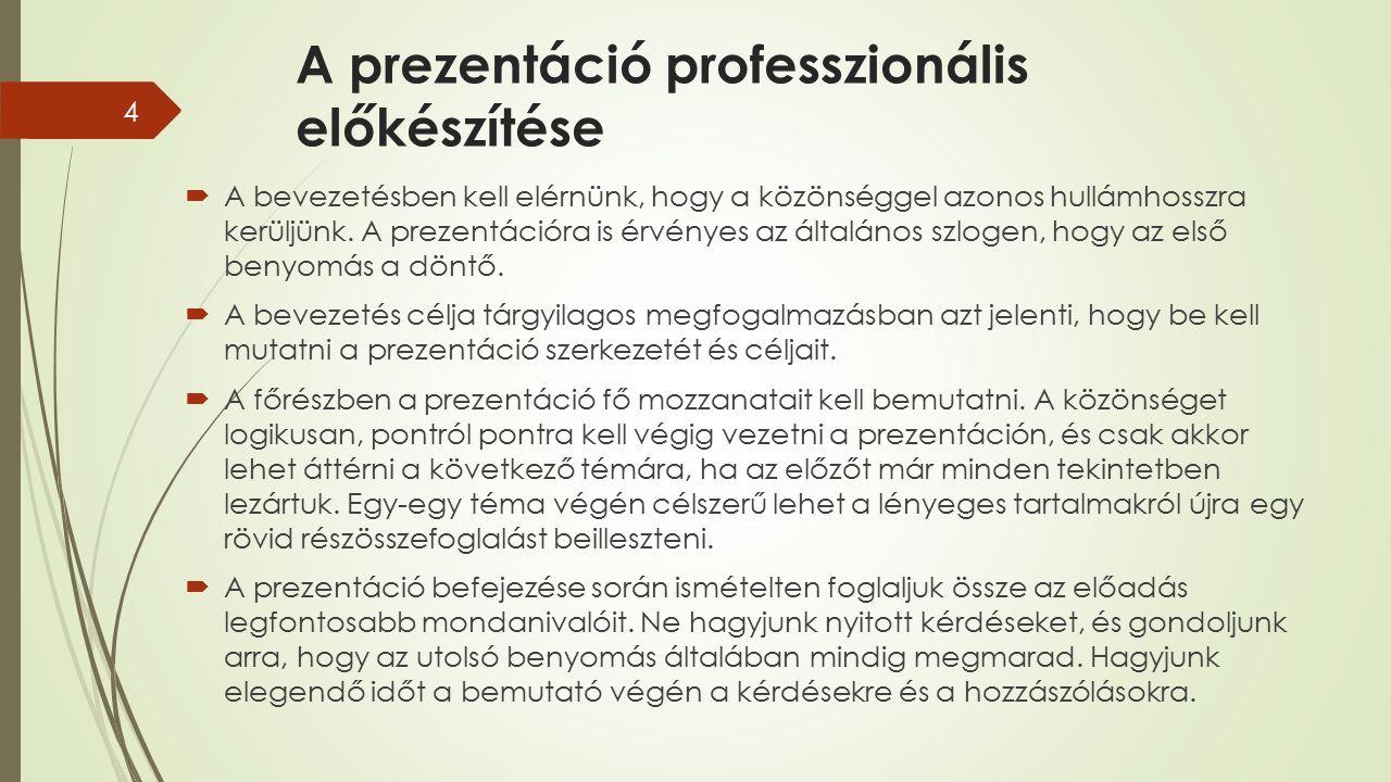 A prezentáció professzionális előkészítése  A bevezetésben kell elérnünk, hogy a közönséggel azonos hullámhosszra kerüljünk.