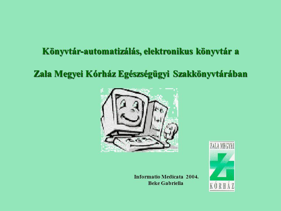 Könyvtár-automatizálás, elektronikus könyvtár a Zala Megyei Kórház Egészségügyi Szakkönyvtárában Informatio Medicata 2004. Beke Gabriella