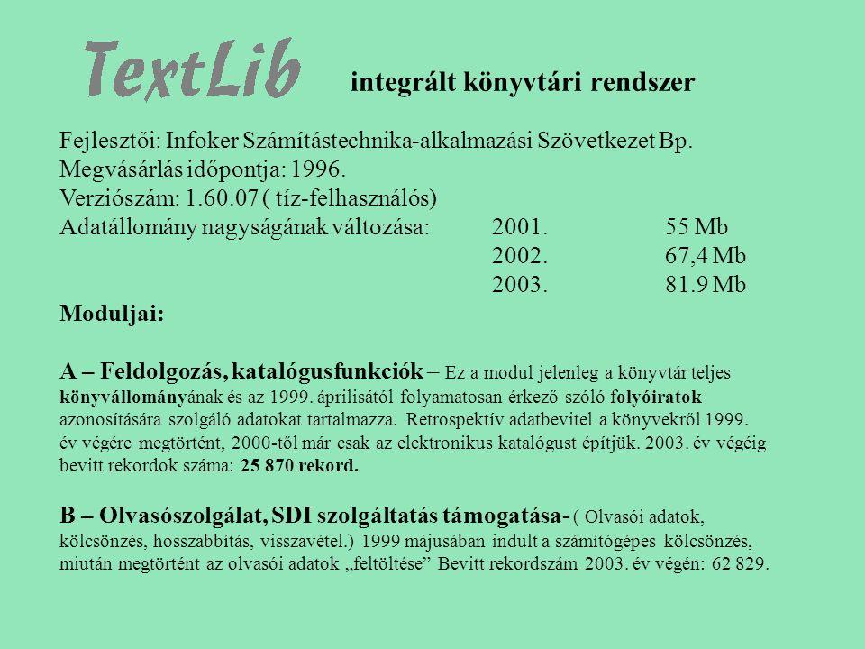 integrált könyvtári rendszer Fejlesztői: Infoker Számítástechnika-alkalmazási Szövetkezet Bp. Megvásárlás időpontja: 1996. Verziószám: 1.60.07 ( tíz-f