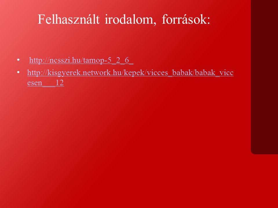 Felhasznált irodalom, források: http://ncsszi.hu/tamop-5_2_6_ http://kisgyerek.network.hu/kepek/vicces_babak/babak_vicc esen___12 http://kisgyerek.network.hu/kepek/vicces_babak/babak_vicc esen___12