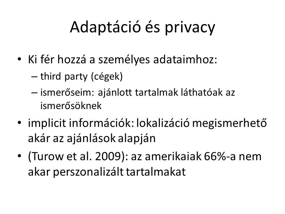 Adaptáció és privacy Ki fér hozzá a személyes adataimhoz: – third party (cégek) – ismerőseim: ajánlott tartalmak láthatóak az ismerősöknek implicit in