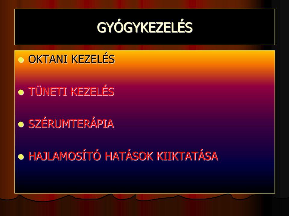 GYÓGYKEZELÉS OKTANI KEZELÉS OKTANI KEZELÉS TÜNETI KEZELÉS TÜNETI KEZELÉS SZÉRUMTERÁPIA SZÉRUMTERÁPIA HAJLAMOSÍTÓ HATÁSOK KIIKTATÁSA HAJLAMOSÍTÓ HATÁSOK KIIKTATÁSA