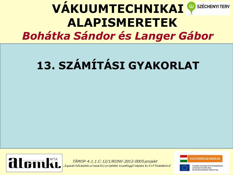 VÁKUUMTECHNIKAI ALAPISMERETEK Bohátka Sándor és Langer Gábor 13.