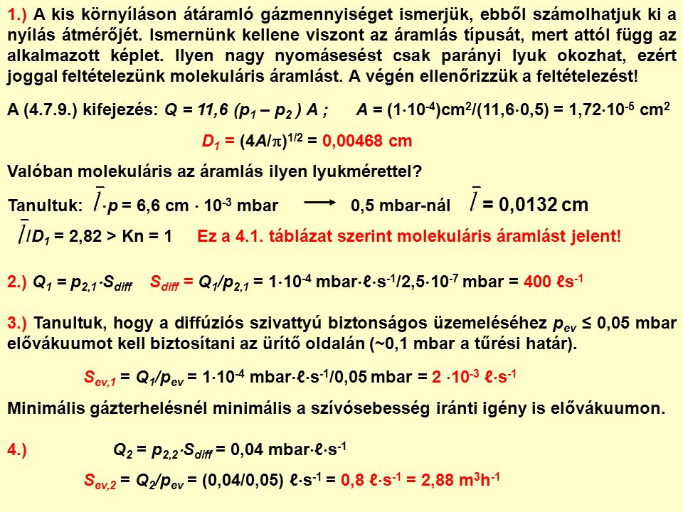 1.) A kis környíláson átáramló gázmennyiséget ismerjük, ebből számolhatjuk ki a nyílás átmérőjét.