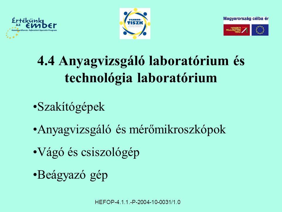 4.4 Anyagvizsgáló laboratórium és technológia laboratórium HEFOP-4.1.1.-P-2004-10-0031/1.0 Szakítógépek Anyagvizsgáló és mérőmikroszkópok Vágó és csiszológép Beágyazó gép