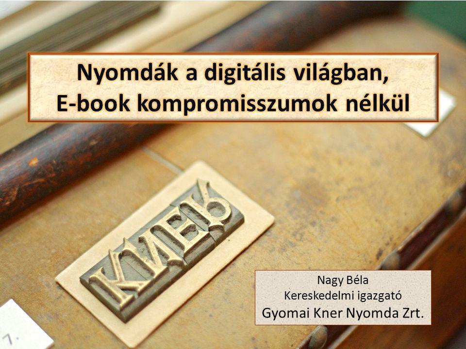 Nagy Béla Kereskedelmi igazgató Gyomai Kner Nyomda Zrt.
