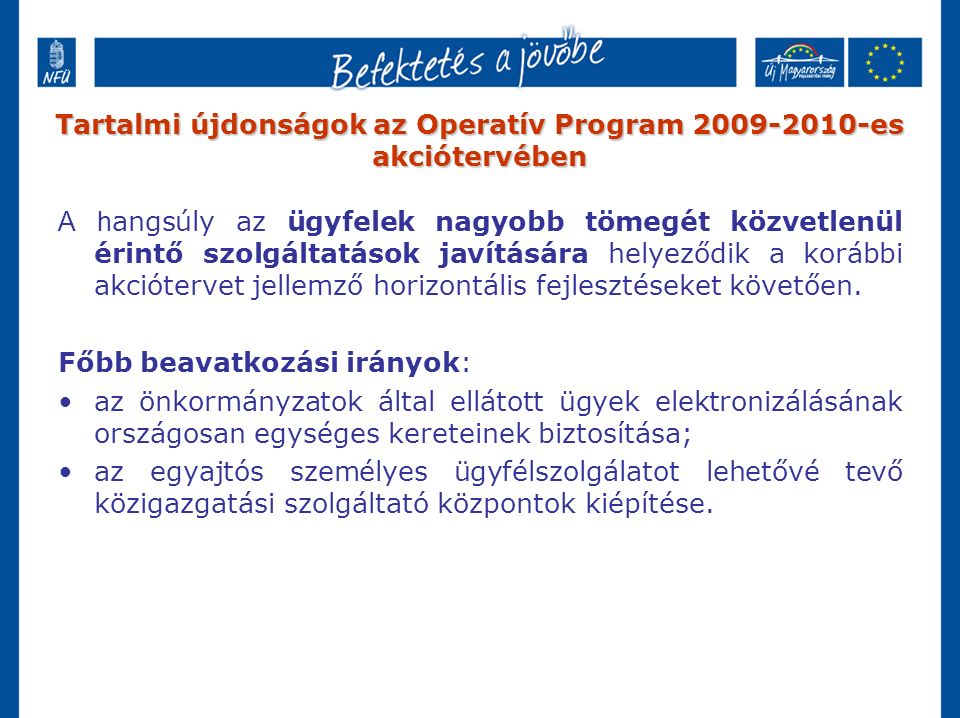 Tartalmi újdonságok az Operatív Program 2009-2010-es akciótervében A h angsúly az ügyfelek nagyobb tömegét közvetlenül érintő szolgáltatások javításár