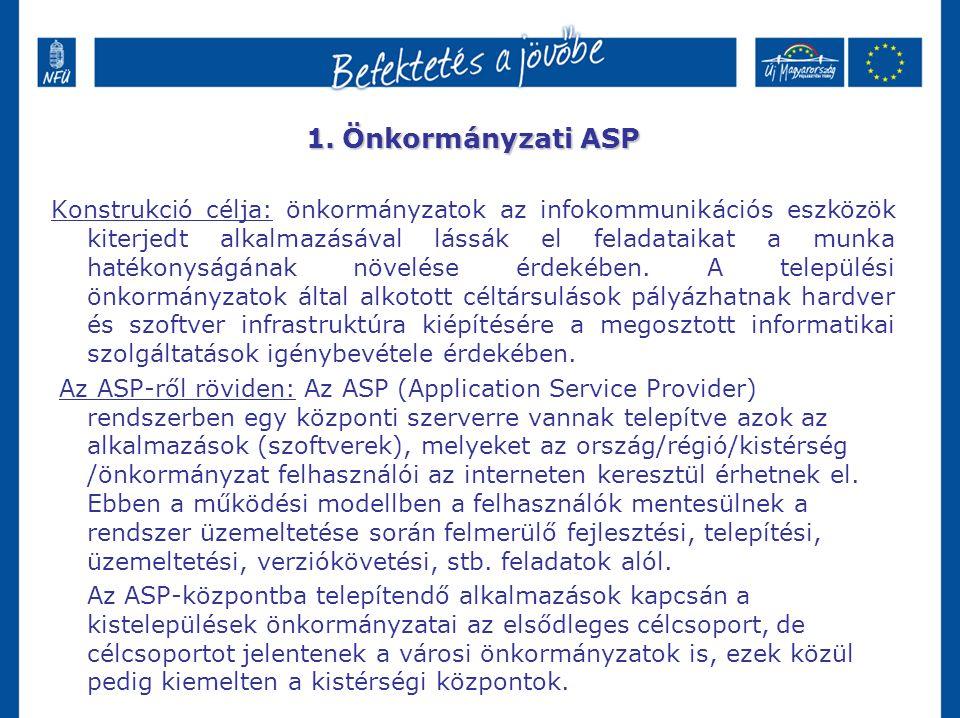 1.Önkormányzati ASP Konstrukció célja: önkormányzatok az infokommunikációs eszközök kiterjedt alkalmazásával lássák el feladataikat a munka hatékonyságának növelése érdekében.