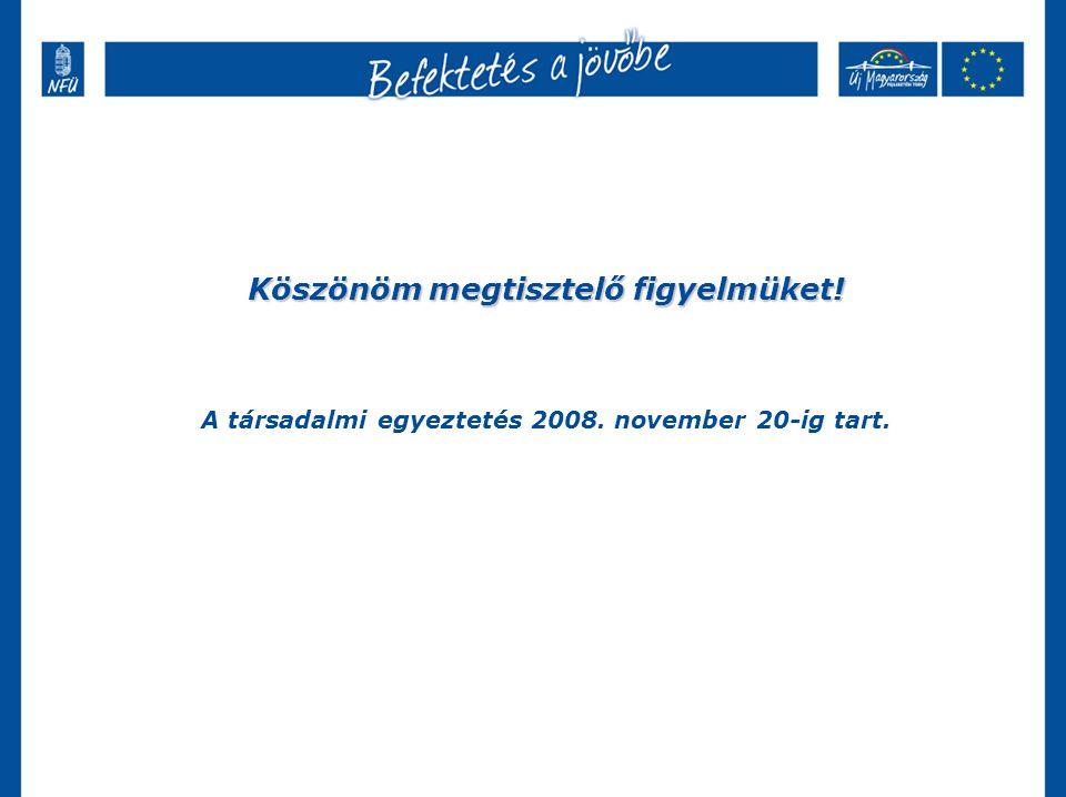 Köszönöm megtisztelő figyelmüket! A társadalmi egyeztetés 2008. november 20-ig tart.