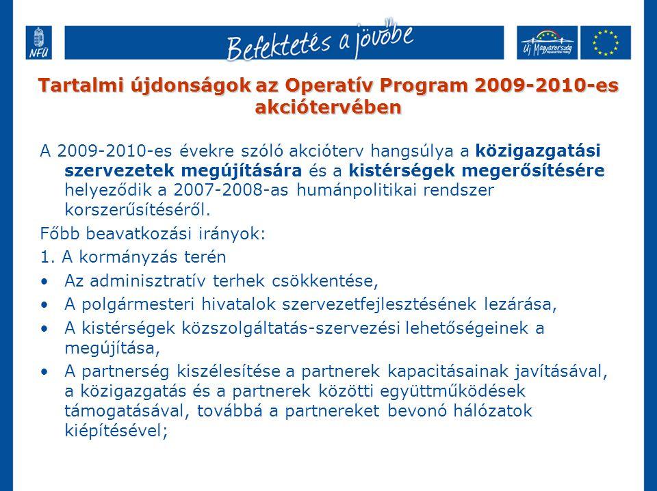Tartalmi újdonságok az Operatív Program 2009-2010-es akciótervében A 2009-2010-es évekre szóló akcióterv hangsúlya a közigazgatási szervezetek megújítására és a kistérségek megerősítésére helyeződik a 2007-2008-as humánpolitikai rendszer korszerűsítéséről.
