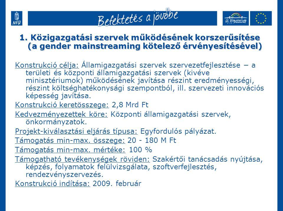1. Közigazgatási szervek működésének korszerűsítése (a gender mainstreaming kötelező érvényesítésével) Konstrukció célja: Államigazgatási szervek szer