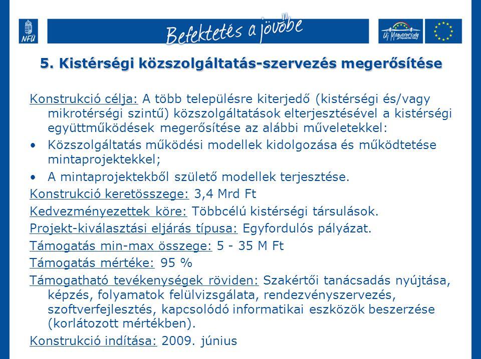 5. Kistérségi közszolgáltatás-szervezés megerősítése Konstrukció célja: A több településre kiterjedő (kistérségi és/vagy mikrotérségi szintű) közszolg