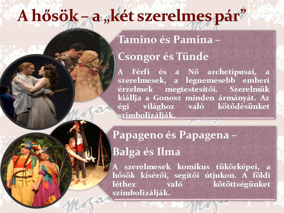 Tamino és Pamina – Csongor és Tünde A Férfi és a Nő archetípusai, a szerelmesek, a legnemesebb emberi érzelmek megtestesítői.