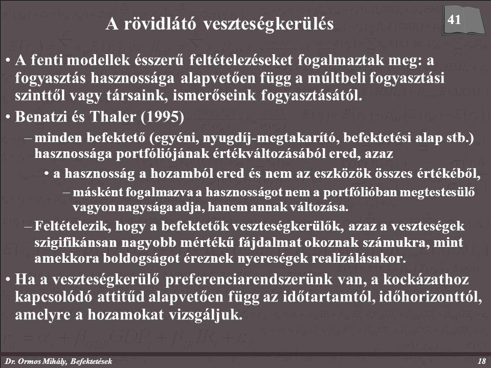 Dr. Ormos Mihály, Befektetések18 A rövidlátó veszteségkerülés A fenti modellek ésszerű feltételezéseket fogalmaztak meg: a fogyasztás hasznossága alap