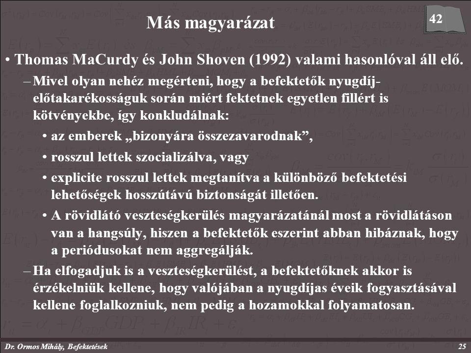 Dr. Ormos Mihály, Befektetések25 Más magyarázat Thomas MaCurdy és John Shoven (1992) valami hasonlóval áll elő. –Mivel olyan nehéz megérteni, hogy a b