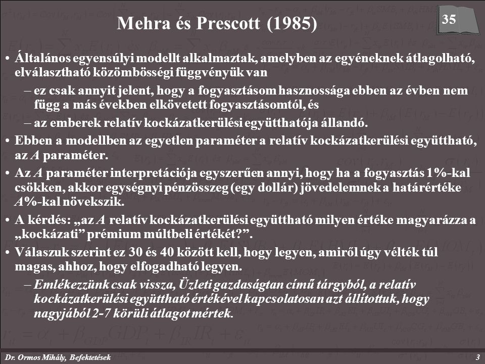 Dr. Ormos Mihály, Befektetések3 Mehra és Prescott (1985) Általános egyensúlyi modellt alkalmaztak, amelyben az egyéneknek átlagolható, elválasztható k