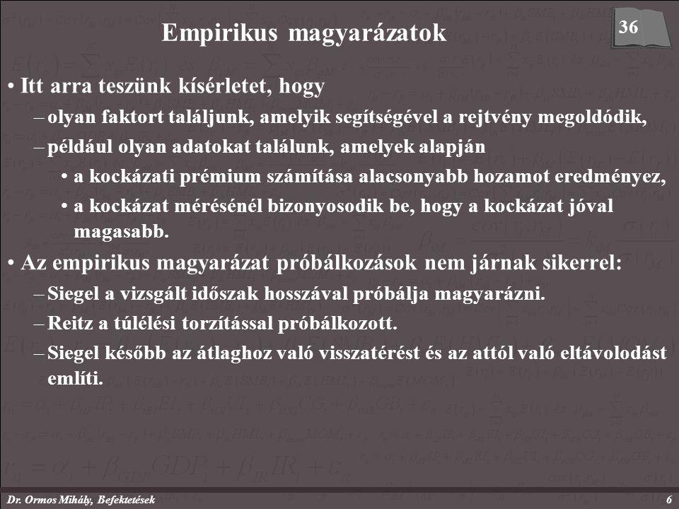 Dr. Ormos Mihály, Befektetések6 Empirikus magyarázatok Itt arra teszünk kísérletet, hogy –olyan faktort találjunk, amelyik segítségével a rejtvény meg