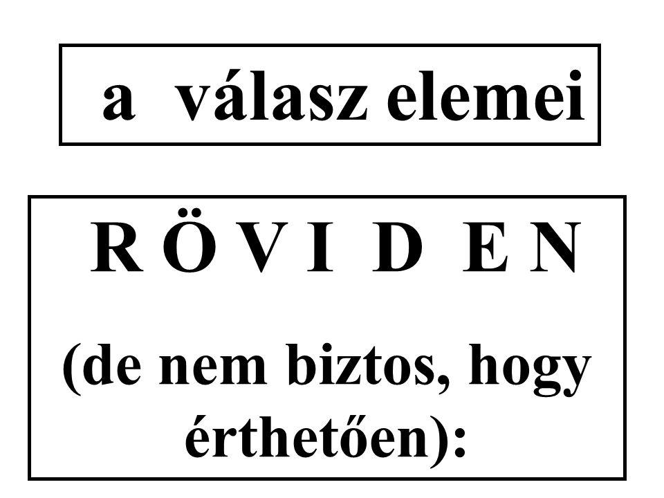 a válasz elemei R Ö V I D E N (de nem biztos, hogy érthetően):