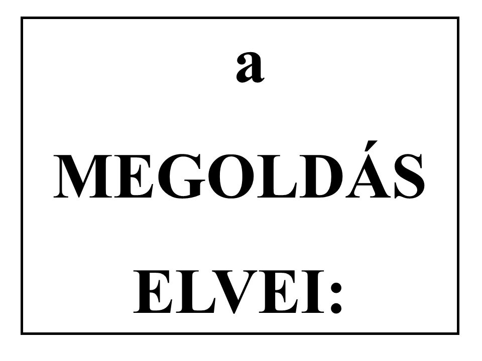 a MEGOLDÁS ELVEI: