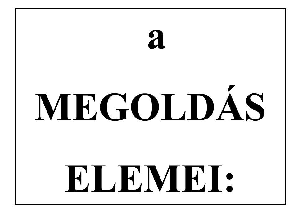 a MEGOLDÁS ELEMEI: