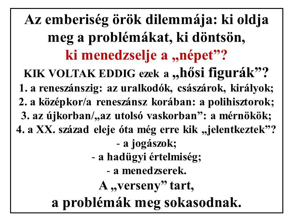 """Az emberiség örök dilemmája: ki oldja meg a problémákat, ki döntsön, ki menedzselje a """"népet ."""