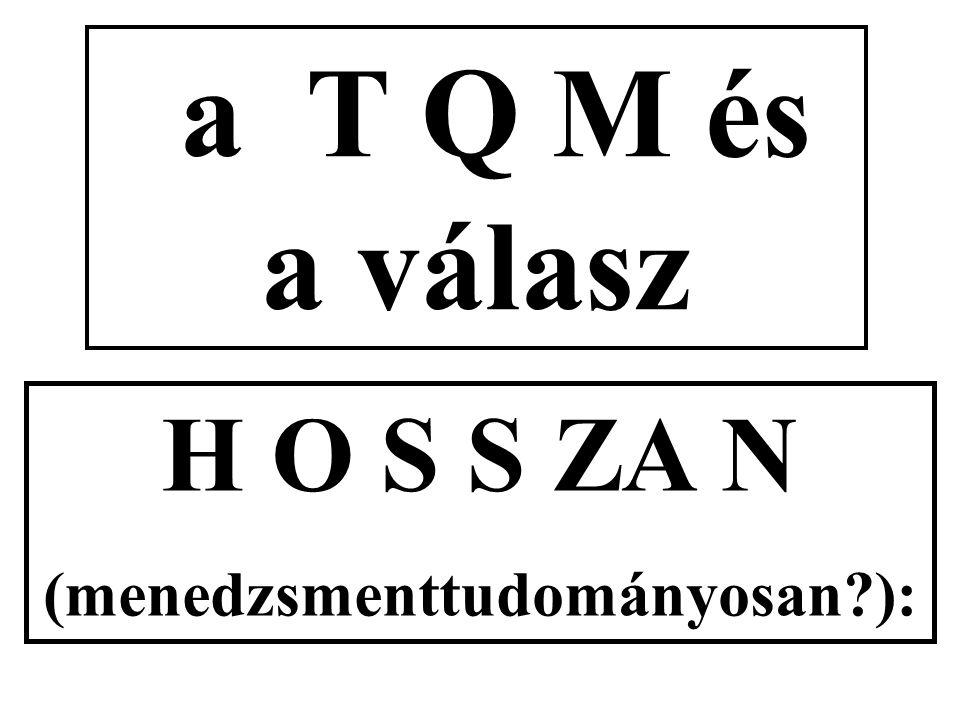 a T Q M és a válasz H O S S ZA N (menedzsmenttudományosan ):