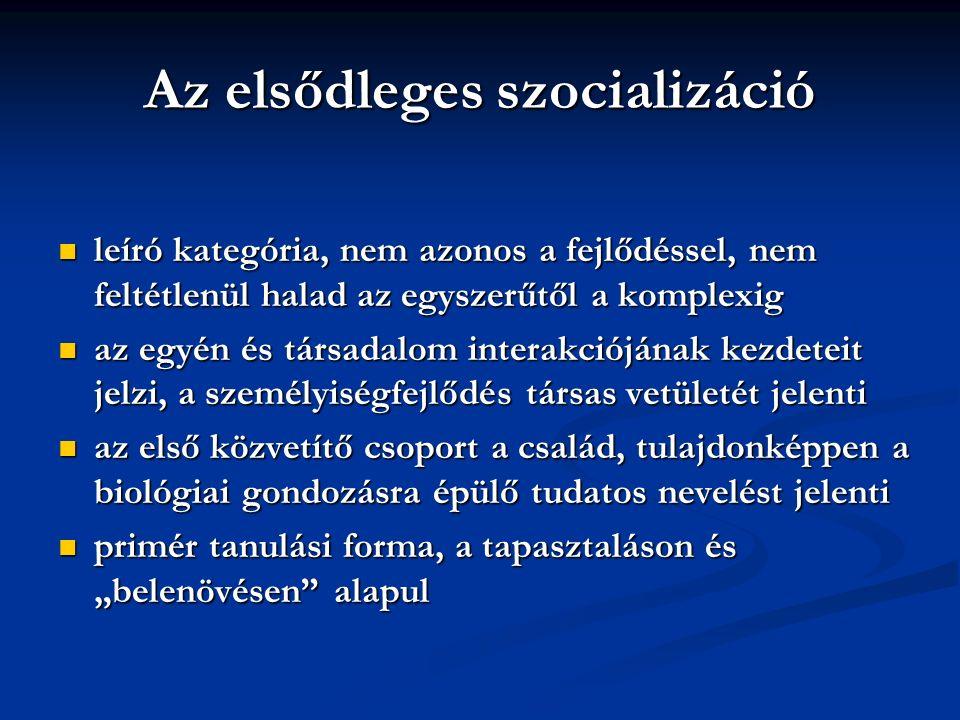 Az elsődleges szocializáció leíró kategória, nem azonos a fejlődéssel, nem feltétlenül halad az egyszerűtől a komplexig leíró kategória, nem azonos a